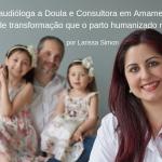 De Fonoaudióloga a Doula e Consultora em Amamentação: a jornada de transformação que o parto humanizado me trouxe
