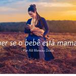 A pega correta na amamentação: como saber se o bebê está mamando bem