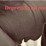 Vamos falar sobre depressão no puerpério?