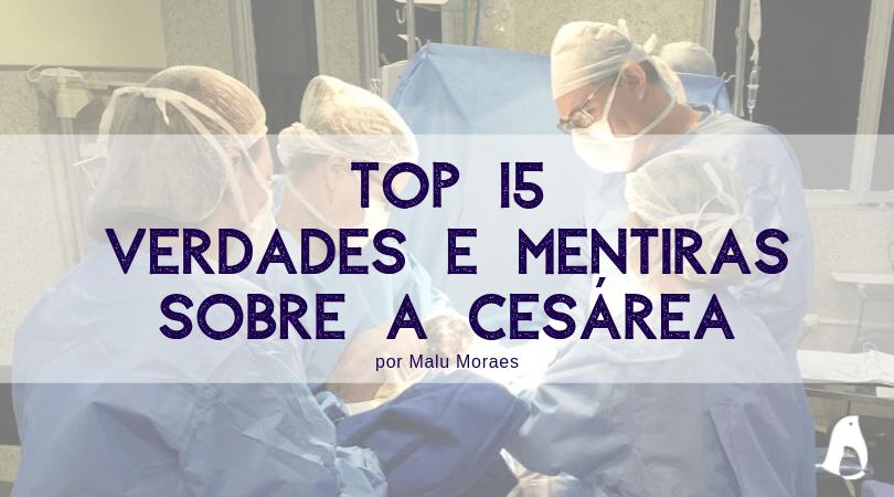 15 verdades e mentiras sobre a cesárea . Por Malu Moraes