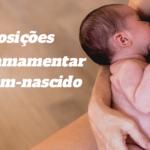 5 posições para amamentar o recém-nascido.