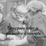 8 DICAS PARA SABER SE SEU MÉDICO É CESARISTA