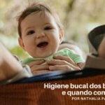 Higiene bucal dos bebês: como e quando começar?